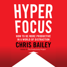 Hyperfocus: How to Be More Productive in a World of Distraction (Unabridged) audiobook