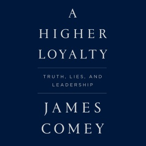 A Higher Loyalty: Truth, Lies, and Leadership (Unabridged) - James Comey audiobook, mp3