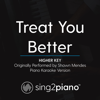 Treat You Better (Higher Key) Originally Performed by Shawn Mendes] [Piano Karaoke Version] - Sing2Piano