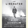 The Liberator: One World War II Soldier's 500-Day Odyssey from the Beaches of Sicily to the Gates of Dachau (Unabridged) - Alex Kershaw