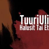 TuuriUli - Halusit Tai Et
