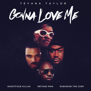 Teyana Taylor Gonna Love Me Remix feat Ghostface Killah Method Man  Raekwon  Teyana Taylor album songs, reviews, credits