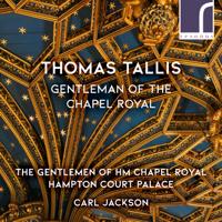 The Gentlemen of HM Chapel Royal, Hampton Court Palace & Carl Jackson - Thomas Tallis: Gentleman of the Chapel Royal artwork