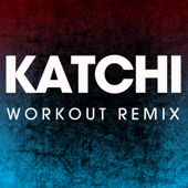 Katchi (Workout Remix)