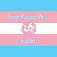 The Trans Culture Club Podcast podcast