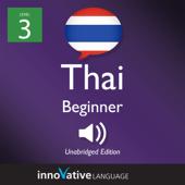 Learn Thai - Level 3: Beginner Thai, Volume 1: Lessons 1-25 (Unabridged)
