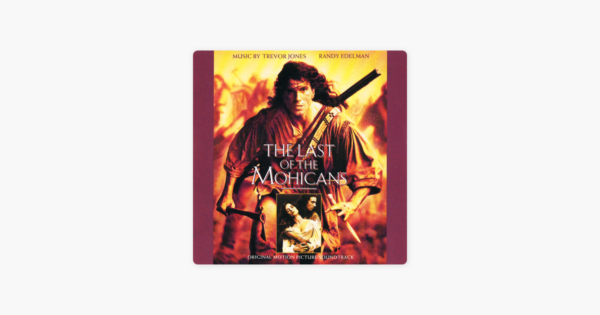 The Last of the Mohicans (Original Motion Picture Soundtrack) by Trevor  Jones & Randy Edelman