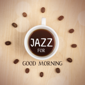 Jazz for Good Morning: Soft Chill Jazz, Coffee Break, Happy Morning, Gentle Wake Up, Coffee Shop Background