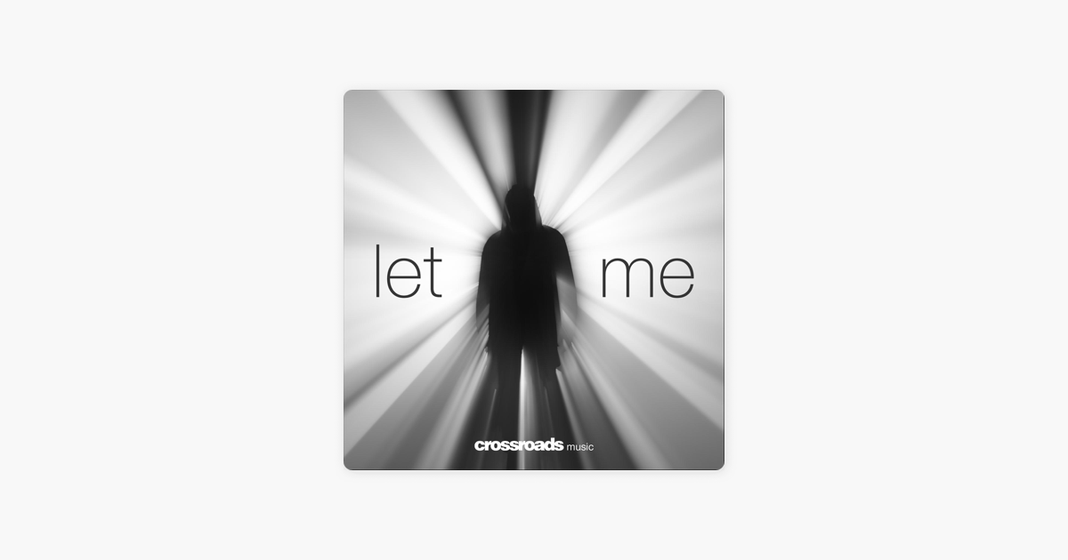 ‎Let Me - Single by Crossroads Music on Apple Music Image