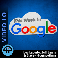 This Week in Google (Video LO) podcast