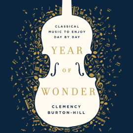 Year of Wonder: Classical Music to Enjoy Day by Day (Unabridged) audiobook