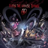 Burn The House Down-AJR