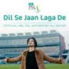 Dil Se Jaan Laga De Official HBL PSL Anthem Single