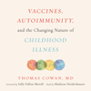 Vaccines, Autoimmunity, and the Changing Nature of Childhood Illness (Unabridged) - Thomas Cowan, MD