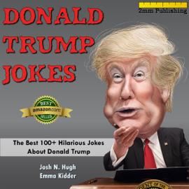 Donald Trump Jokes: The Best 100+ Hilarious Jokes About Donald Trump (Unabridged) audiobook