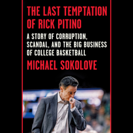 The Last Temptation of Rick Pitino: A Story of Corruption, Scandal, and the Big Business of College Basketball (Unabridged) audiobook