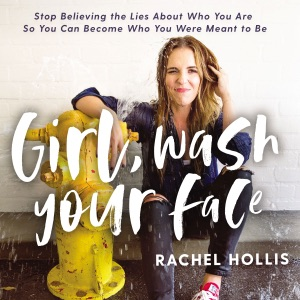 Girl, Wash Your Face: Stop Believing the Lies About Who You Are So You Can Become Who You Were Meant to Be (Unabridged) - Rachel Hollis audiobook, mp3