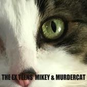 The Ex Teens - Mikey & Murdercat