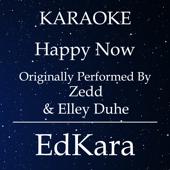 Happy Now (Originally Performed by Zedd & Elley Duhe) [Karaoke No Guide Melody Version]