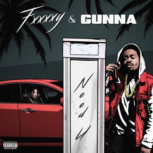 Fxxxxy & Gunna - Need U