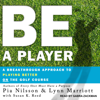 Pia Nilsson, Lynn Marriott & Susan K. Reed - Be a Player: A Breakthrough Approach to Playing Better ON the Golf Course  artwork