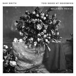 Too Good at Goodbyes (Galantis Remix) - Single Mp3 Download
