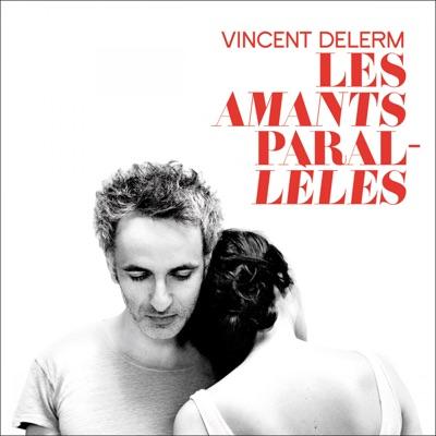 Les amants parallèles - Vincent Delerm
