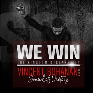 Vincent Bohanan & the Sound of Victory - We Win: The Kingdom Declaration (Radio Edit)