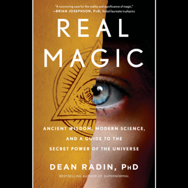 Real Magic: Ancient Wisdom, Modern Science, and a Guide to the Secret Power of the Universe (Unabridged) audiobook