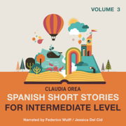 Spanish Short Stories for Intermediate Level: Volume 3 (Unabridged)