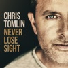 Never Lose Sight, Chris Tomlin