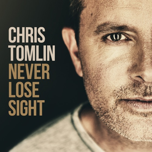 Chris Tomlin - Never Lose Sight