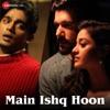 Main Ishq Hoon Single