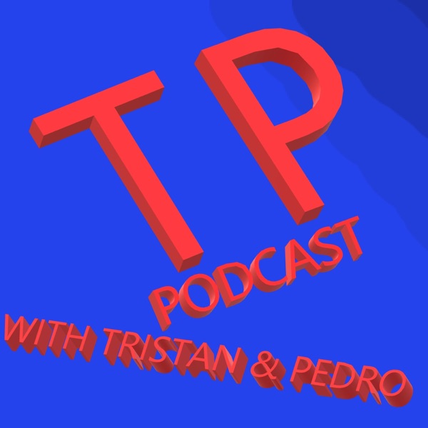 TP's Podcast with Tristan & Pedro