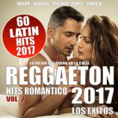REGGAETON 2017, Vol. 2 - 60 Latin Hits Romántico (Los Éxitos - Lo Que Suena En La Calle)