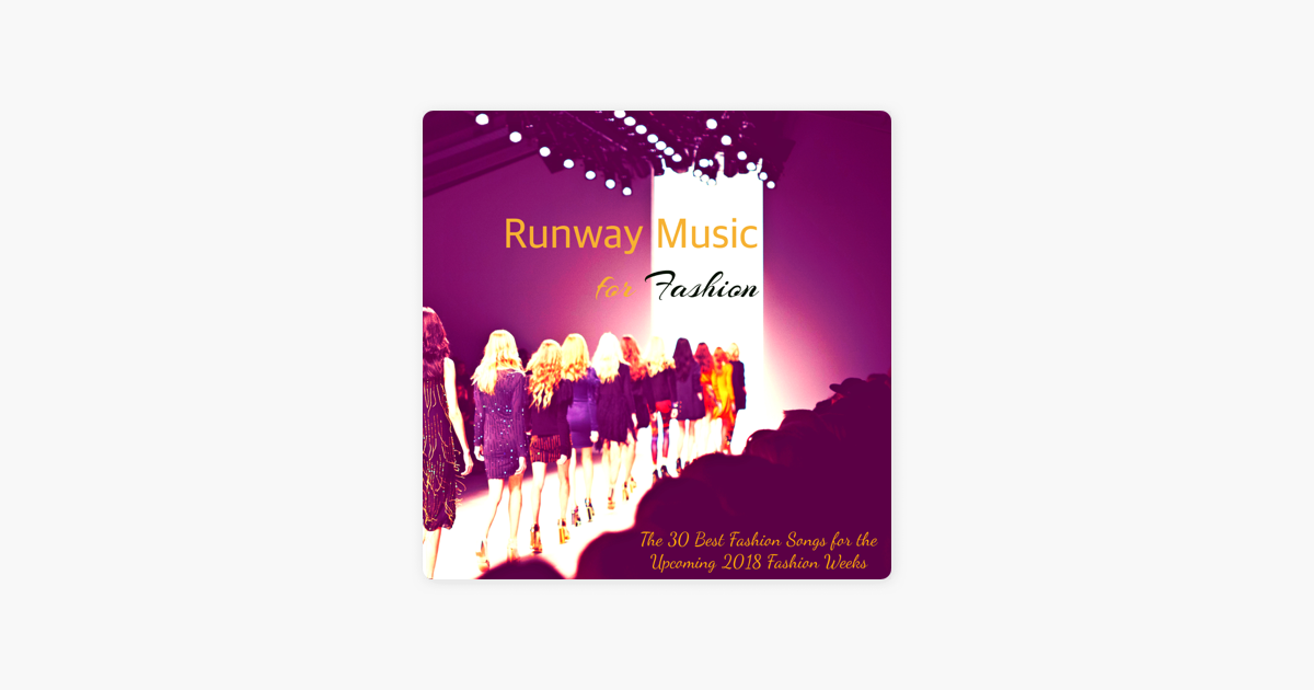 Runway Music for Fashion - The 30 Best Fashion Songs for the Upcoming 2018  Fashion Weeks by Winter Chillout Party Music Club, Italian Chill Lounge