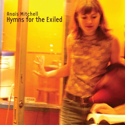 Hymns for the Exiled - Anais Mitchell
