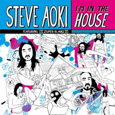 I'm In the House (feat. [[[zuper blahq]]]) - Single - Steve Aoki