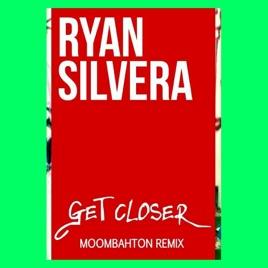Get Closer (Kanabiz Moombahton Remix) - Single by Ryan Silvera