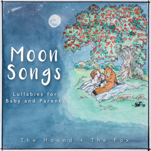 The Hound + The Fox - Moon Songs: Lullabies for Baby and Parent