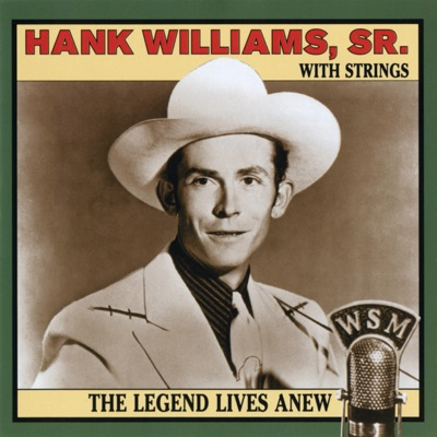 Hank Williams, Sr. With Strings - The Legend Lives Anew - Hank Williams