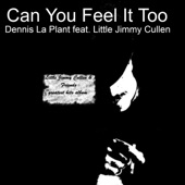 Dennis La Plant - Can You Feel It Too (feat. Little Jimmy Cullen)