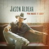 You Make It Easy - Single, Jason Aldean