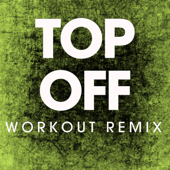 Top Off (Extended Workout Remix) - Power Music Workout