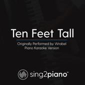 Ten Feet Tall (Originally Performed by Wrabel) [Piano Karaoke Version]