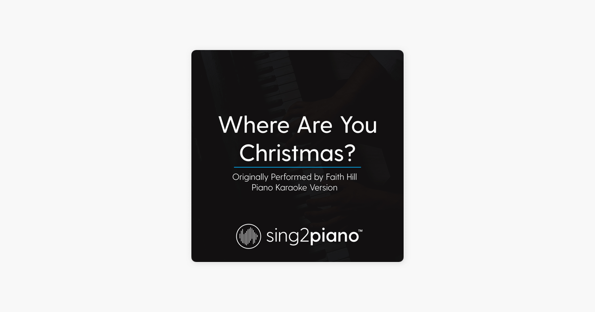 where are you christmas originally performed by faith hill piano karaoke version single by sing2piano on apple music - Faith Hill Where Are You Christmas