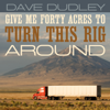 Give Me Forty Acres to Turn This Rig Around - Dave Dudley