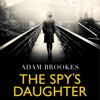The Spy's Daughter (Unabridged) - Adam Brookes