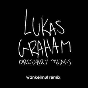 Lukas Graham - Ordinary Things (Wankelmut Remix)