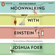 Moonwalking with Einstein: The Art and Science of Remembering Everything (Unabridged)